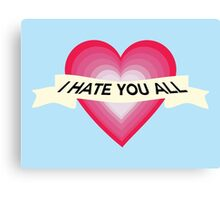 I Hate You All Canvas Print