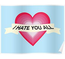 I Hate You All Poster