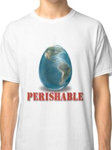 Earth-Perishable Classic T-Shirt