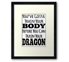 train your body, train your dragon black text Framed Print