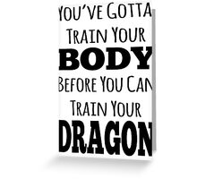 train your body, train your dragon black text Greeting Card
