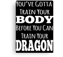 train your body, train your dragon white text Canvas Print