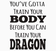 train your body, train your dragon black text by Chickadee65