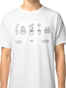 Plants are Friends (black and white) Classic T-Shirt