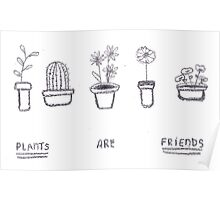 Plants are Friends (black and white) Poster
