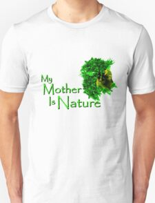 My Mother Is Nature Unisex T-Shirt