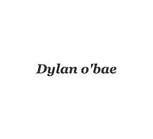 Dylan o'bae by jamalhall