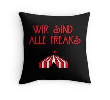 Wir Sind Alle Freaks Throw Pillow