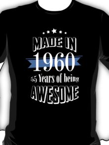 Made in 1960... 55 Years of being Awesome T-Shirt
