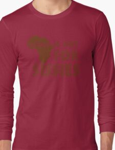 Africa is not for Sissies (babies)  Long Sleeve T-Shirt
