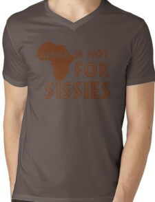 Africa is not for Sissies (babies)  Mens V-Neck T-Shirt