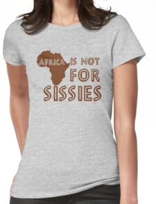 Africa is not for Sissies (babies)  Womens Fitted T-Shirt