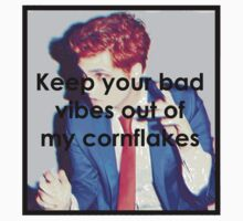 Keep your bad vibes out of my cornflakes Kids Clothes