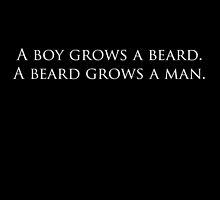 A boy grows a beard. A beard grows a man. by poogy