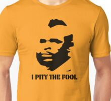 I PITY THE FOOL Unisex T-Shirt