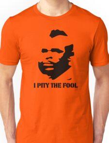 I PITY THE FOOL Unisex T-Shirt