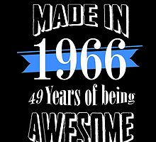 Made in 1966... 49 Years of being Awesome by fancytees