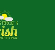 Today's forecast is IRISH with a chance of drinking by jazzydevil