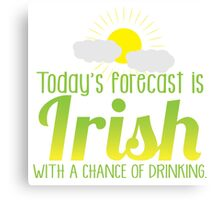 Today's forecast is IRISH with a chance of drinking Canvas Print