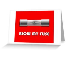 Blow My Fuse Greeting Card