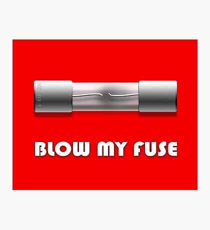 Blow My Fuse Photographic Print