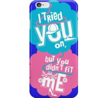 I tried you on iPhone Case/Skin