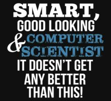Smart Good Looking Computer Scientist T-shirt by musthavetshirts