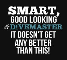 Smart Good Looking Divemaster T-shirt by musthavetshirts