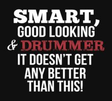 Smart Good Looking Drummer T-shirt by musthavetshirts