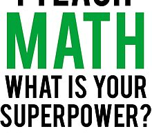 I TEACH MATH What is Your SUPERPOWER by mralan