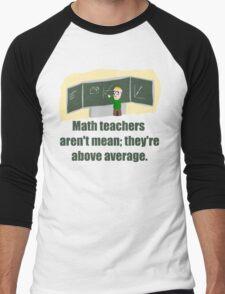 MATH TEACHERS aren't mean; they're ABOVE AVERAGE Men's Baseball ¾ T-Shirt