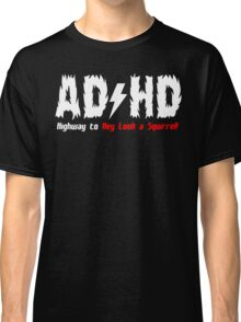 AD HD HIGHWAY TOHEY LOOK A SQUIRREL Funny Geek Nerd Classic T-Shirt