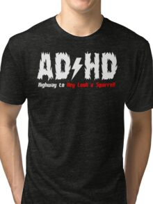 AD HD HIGHWAY TOHEY LOOK A SQUIRREL Funny Geek Nerd Tri-blend T-Shirt