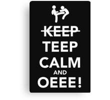 Teep Calm and Oeee! Canvas Print