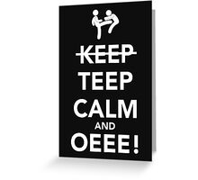 Teep Calm and Oeee! Greeting Card