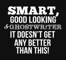 Smart Good Looking Ghostwriter T-shirt by musthavetshirts