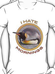 I hate mornings! T-Shirt