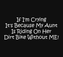 If Im Crying Its Because My Aunt Is Riding Her Dirt Bike Without Me Kids Clothes