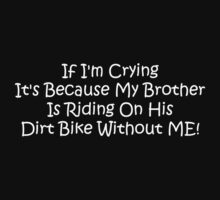 If Im Crying Its Because My Brother Is Riding His Dirt Bike Without Me One Piece - Short Sleeve
