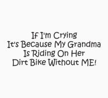 If Im Crying Its Because My Grandma Is Riding Her Dirt Bike Without Me Kids Tee