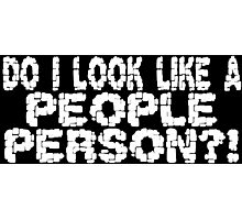 DO I LOOK LIKE A PEOPLE PERSON funny geek nerd Photographic Print
