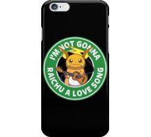 I'm not gonna Raichu a love song. iPhone Case/Skin