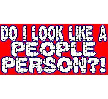 DO I LOOK LIKE A PEOPLE PERSON1 funny geek nerd Photographic Print