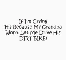 If Im Crying Its Because My Grandpa Wont Let Me Drive His Dirt Bike Kids Clothes
