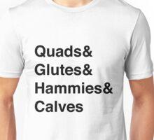 Quads&Glutes&Hammies&Calves Unisex T-Shirt