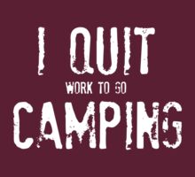 I Quit Camping by shakeoutfitters