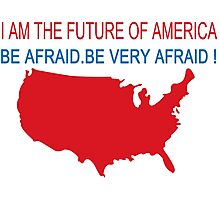 I AM THE FUTURE OF AMERICA BE AFRAID BE VERY AFRAID funny geek nerd Photographic Print