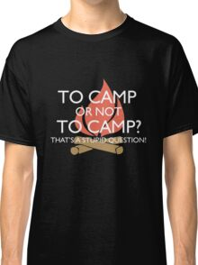 To Camp or Not To Camp Classic T-Shirt