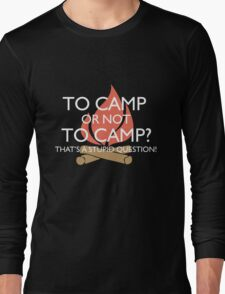 To Camp or Not To Camp Long Sleeve T-Shirt
