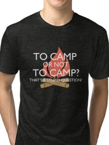 To Camp or Not To Camp Tri-blend T-Shirt
